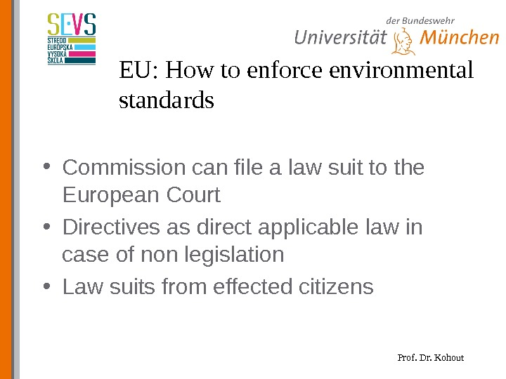 Prof. Dr. Kohout. EU: How to enforce environmental standards • Commission can file a law suit