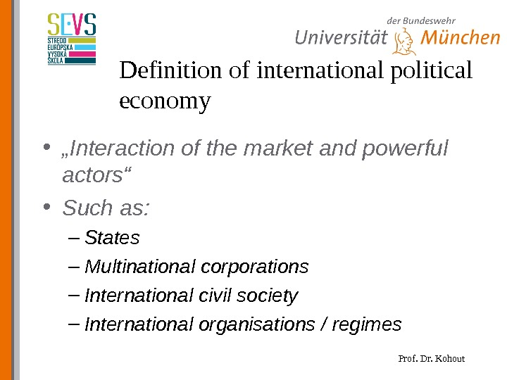 "Prof. Dr. Kohout. Definition of international political economy • "" Interaction of the market and powerful"