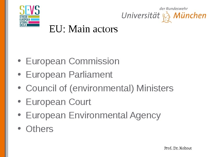 Prof. Dr. Kohout. EU: Main actors • European Commission • European Parliament • Council of (environmental)