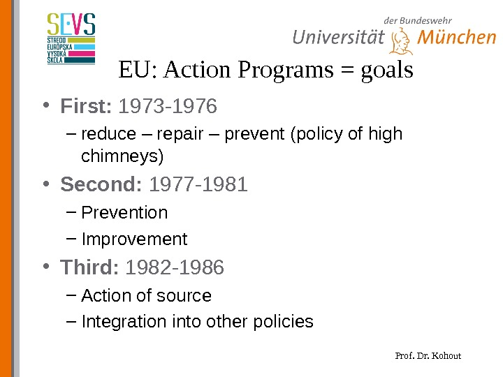 Prof. Dr. Kohout. EU: Action Programs = goals • First:  1973 -1976 – reduce –