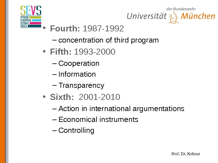 Prof. Dr. Kohout • Fourth:  1987 -1992 – concentration of third program • Fifth: