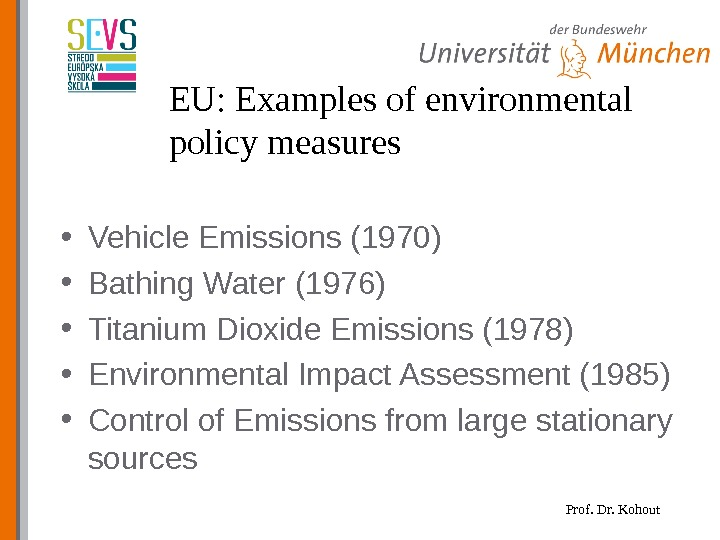 Prof. Dr. Kohout. EU: Examples of environmental policy measures • Vehicle Emissions (1970) • Bathing Water