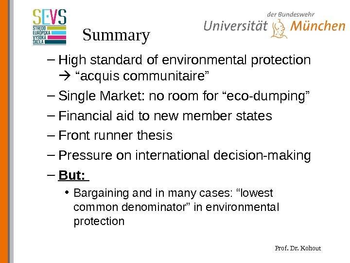 "Prof. Dr. Kohout. Summary – High standard of environmental protection  ""acquis communitaire"" – Single Market:"