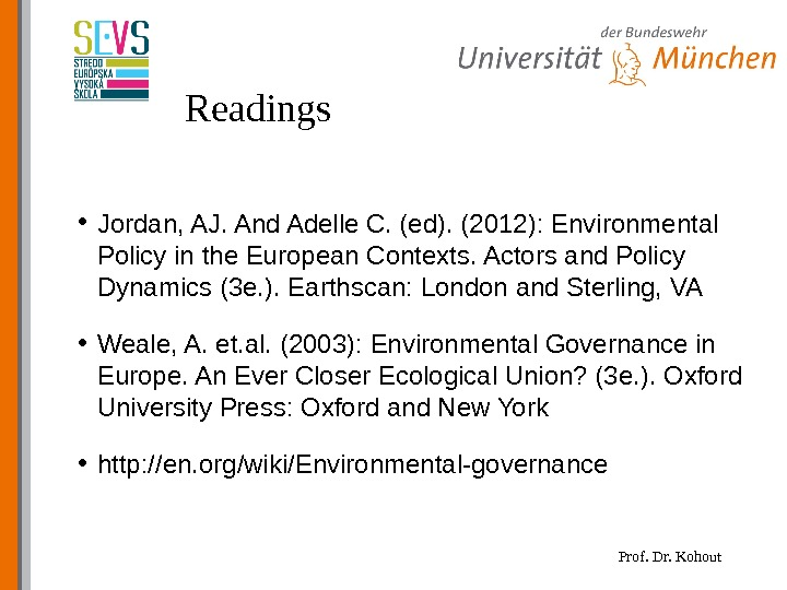 Prof. Dr. Kohout. Readings • Jordan, AJ. And Adelle C. (ed). (2012): Environmental Policy in the