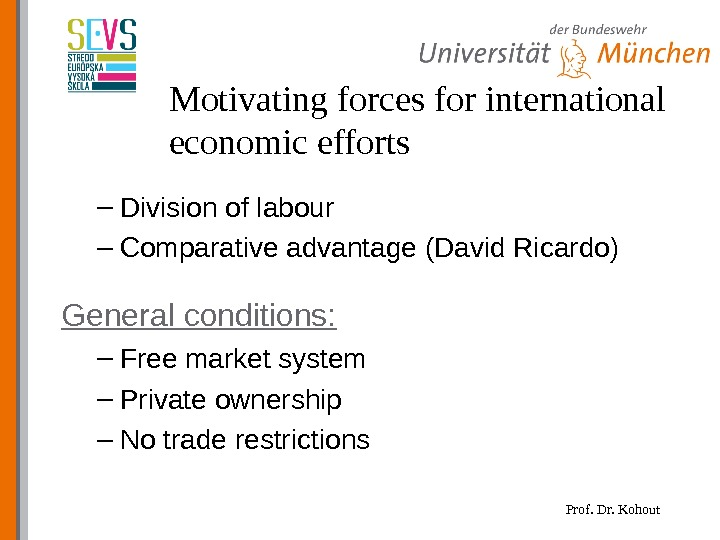 Prof. Dr. Kohout. Motivating forces for international economic efforts – Division of labour – Comparative advantage
