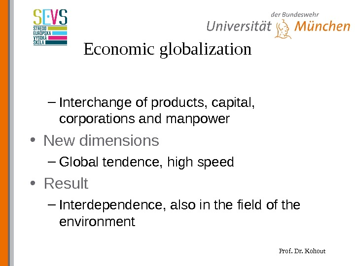 Prof. Dr. Kohout. Economic globalization – Interchange of products, capital,  corporations and manpower • New
