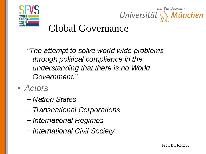 "Prof. Dr. Kohout. Global Governance "" The attempt to solve world wide problems through political compliance"