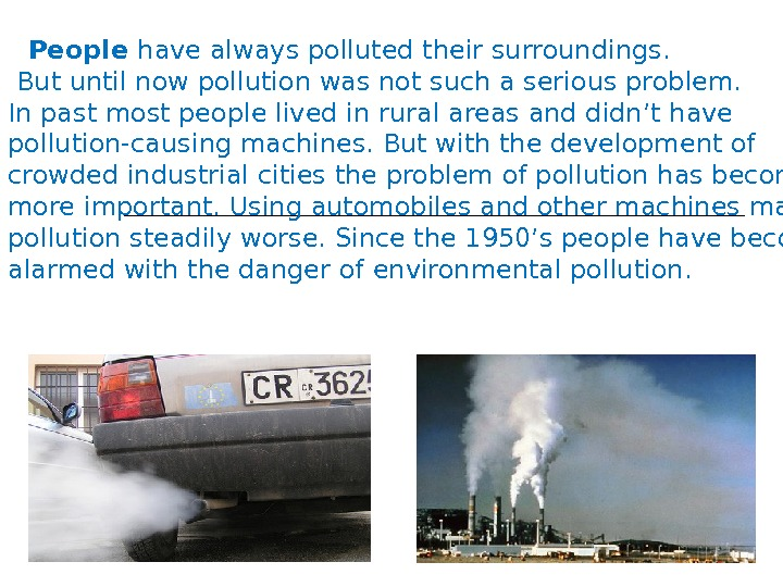 People have always polluted their surroundings.  But until now pollution was not such