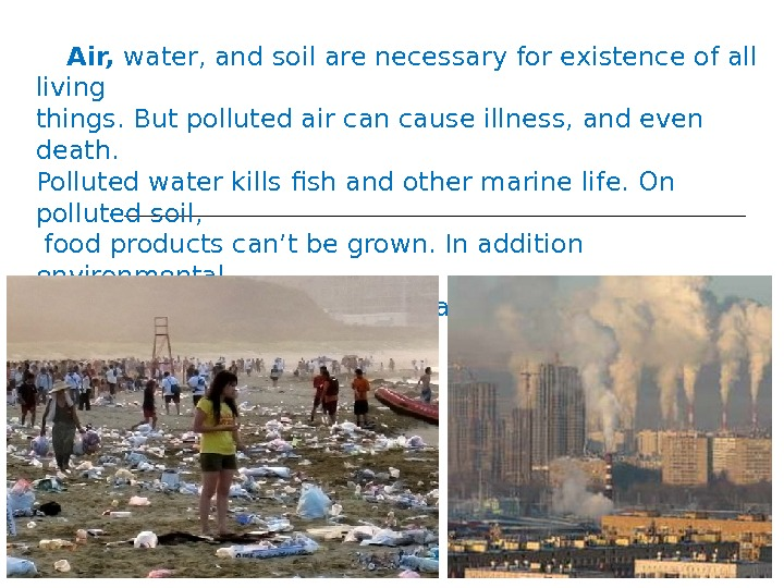 Air,  water, and soil are necessary for existence of all living things. But polluted