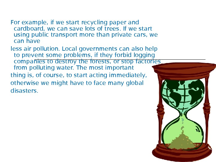 For example, if we start recycling paper and cardboard, we can save lots of trees. If