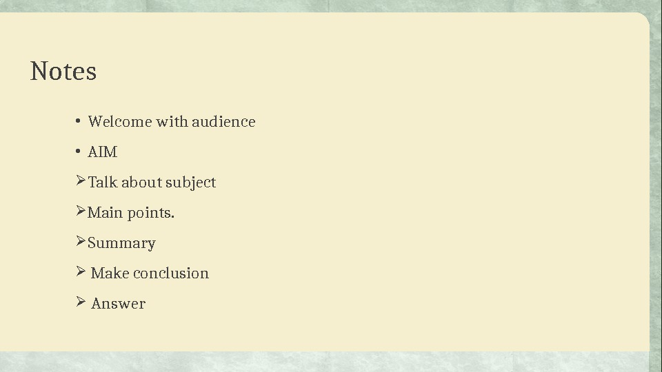 Notes • Welcome with audience • AIM Talk about subject Main points.  Summary  Make