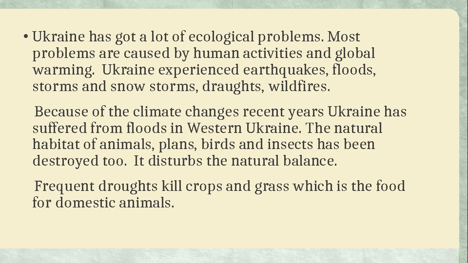 • Ukraine has got a lot of ecological problems. Most problems are caused by human
