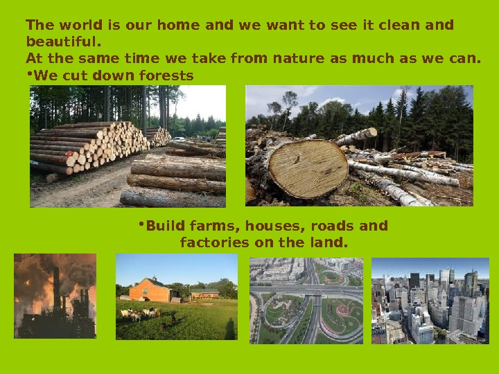 The world is our home and we want to see it clean and beautiful. At the