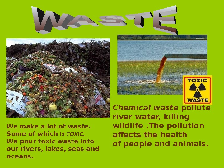Chemical waste pollute river water, killing wildlife. The pollution affects the health of people and animals.