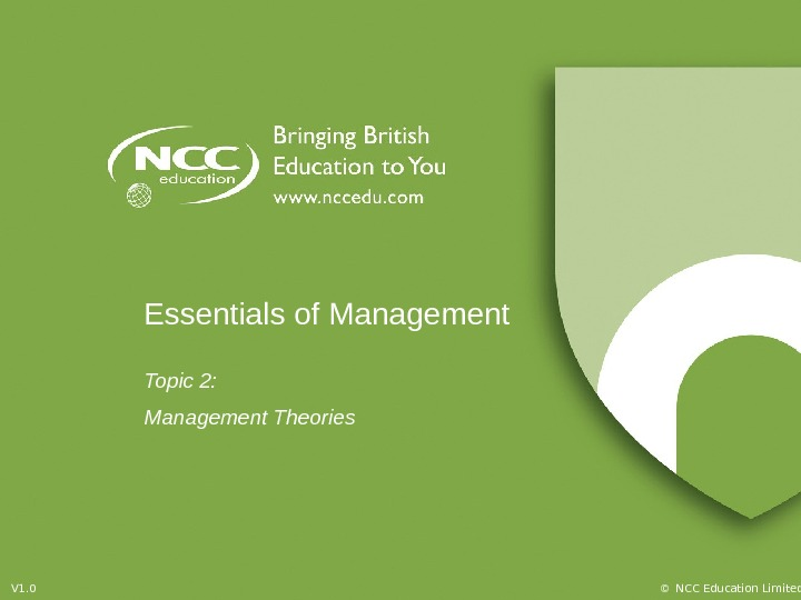 © NCC Education Limited. V 1. 0 Essentials of Management Topic 2:  Management Theories