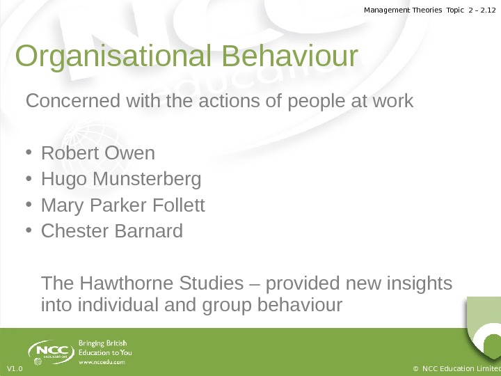 Management Theories Topic 2 – 2. 12 © NCC Education Limited. V 1. 0 Organisational Behaviour
