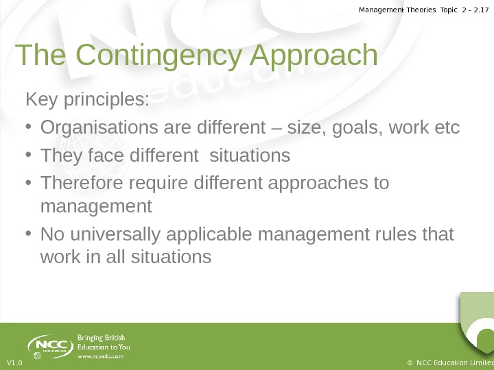 Management Theories Topic 2 – 2. 17 © NCC Education Limited. V 1. 0 The Contingency