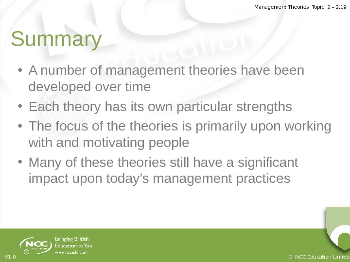 Management Theories Topic 2 – 2. 19 © NCC Education Limited. V 1. 0 Summary •