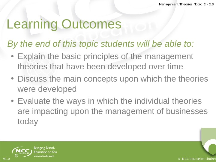 Management Theories Topic 2 – 2. 3 © NCC Education Limited. V 1. 0 Learning Outcomes