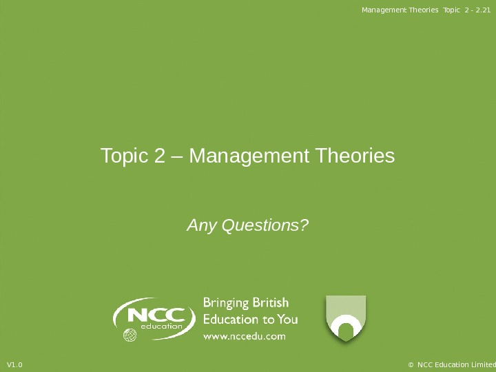 Management Theories Topic 2 - 2. 21 © NCC Education Limited. V 1. 0 Topic 2