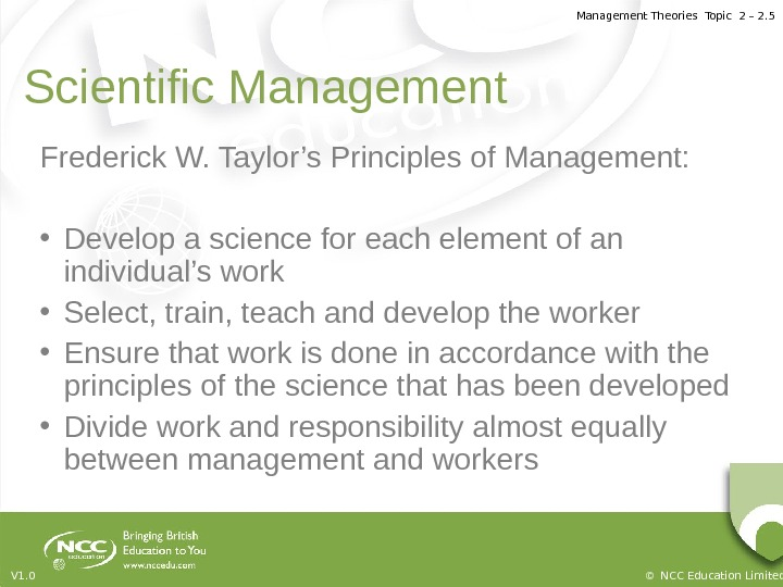 Management Theories Topic 2 – 2. 5 © NCC Education Limited. V 1. 0 Scientific Management