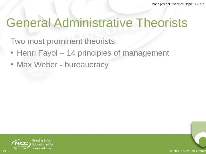Management Theories Topic 2 – 2. 7 © NCC Education Limited. V 1. 0 General Administrative