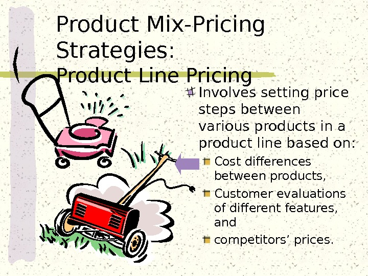 Product Mix-Pricing Strategies: Product Line Pricing Involves setting price steps between various products in a product