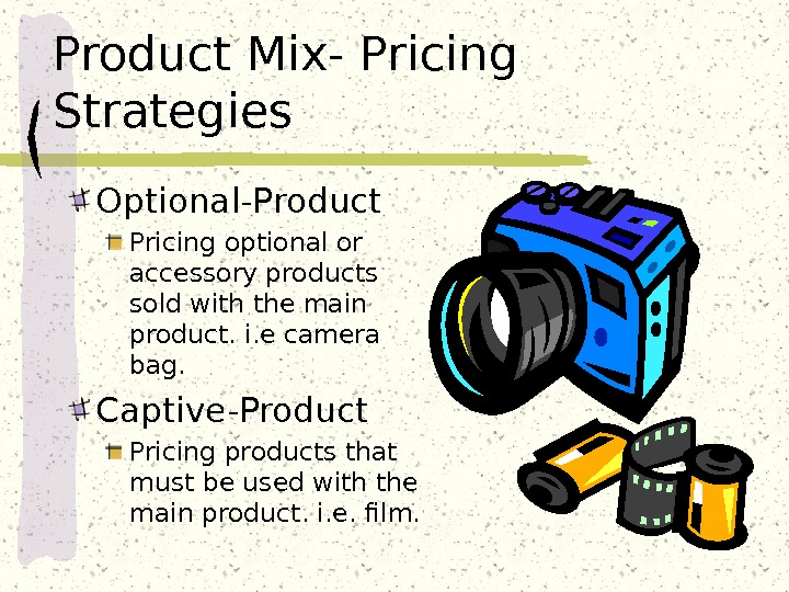 Product Mix- Pricing Strategies Optional-Product Pricing optional or accessory products sold with the main product. i.