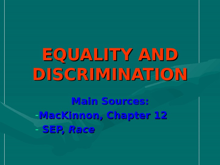 EQUALITY AND DISCRIMINATION Main Sources: - Mac. Kinnon, Chapter 12 -  SEP,  Race