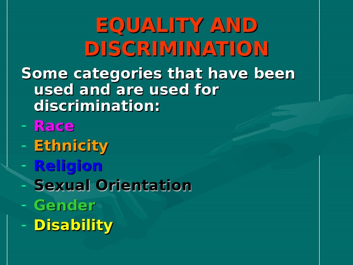 EQUALITY AND DISCRIMINATION Some categories that have been used and are used for discrimination: - Race