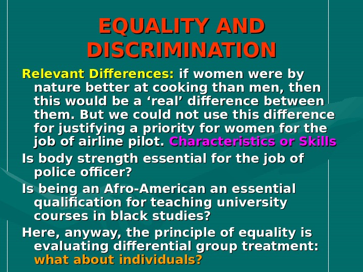 EQUALITY AND DISCRIMINATION Relevant Differences:  if women were by nature better at cooking than men,