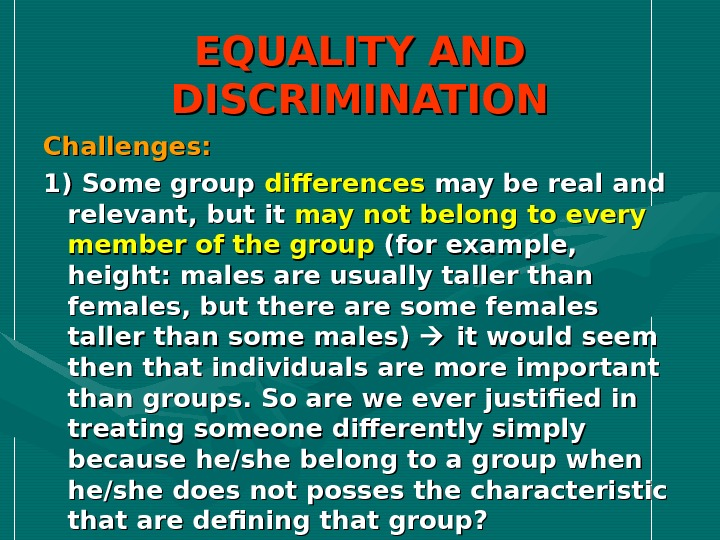EQUALITY AND DISCRIMINATION Challenges: 1) Some group differences may be real and relevant, but it may