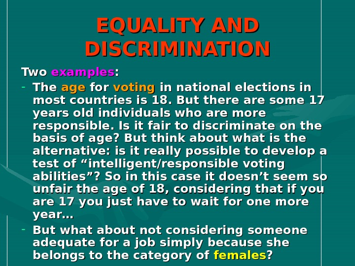EQUALITY AND DISCRIMINATION Two examples : : - The ageage for voting in national elections in