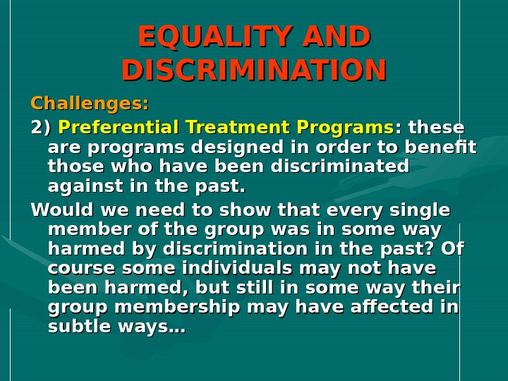 EQUALITY AND DISCRIMINATION Challenges: 2) 2) Preferential Treatment Programs : these are programs designed in order