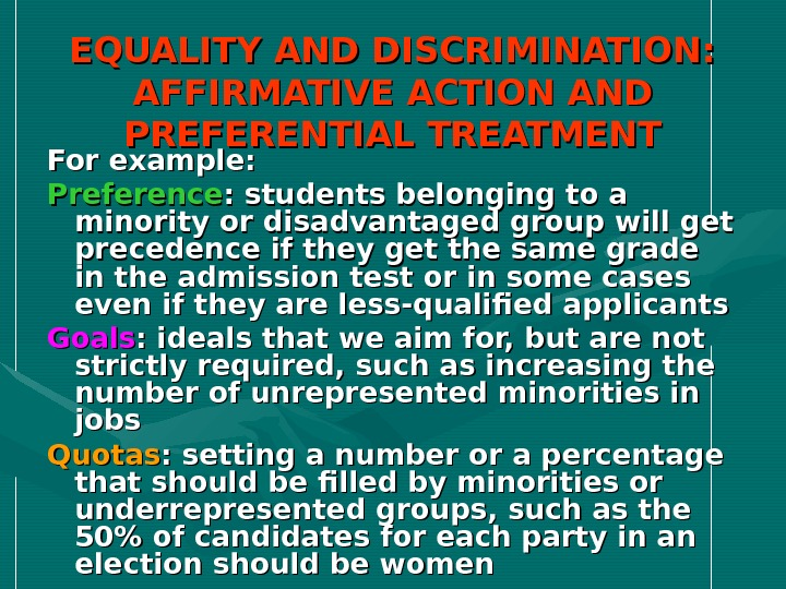 EQUALITY AND DISCRIMINATION:  AFFIRMATIVE ACTION AND PREFERENTIAL TREATMENT For example:  Preference : students belonging