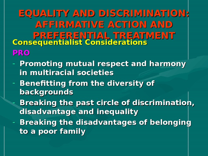 EQUALITY AND DISCRIMINATION:  AFFIRMATIVE ACTION AND PREFERENTIAL TREATMENT Consequentialist Considerations PROPRO - Promoting mutual respect