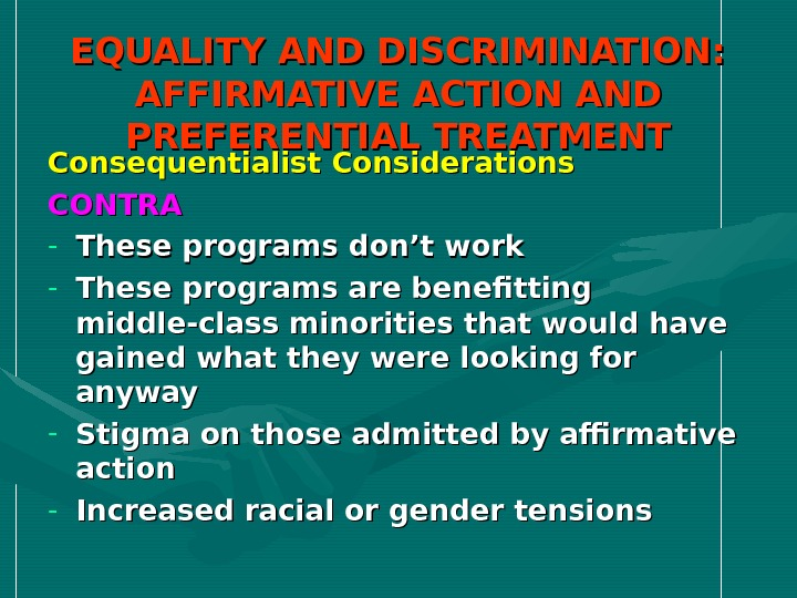EQUALITY AND DISCRIMINATION:  AFFIRMATIVE ACTION AND PREFERENTIAL TREATMENT Consequentialist Considerations CONTRA - These programs don't