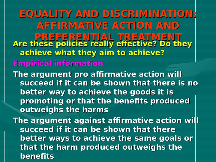 EQUALITY AND DISCRIMINATION:  AFFIRMATIVE ACTION AND PREFERENTIAL TREATMENT Are these policies really effective? Do they