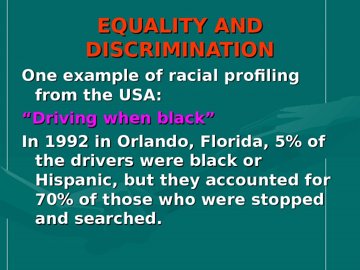 "EQUALITY AND DISCRIMINATION One example of racial profiling from the USA: """" Driving when black"" In"