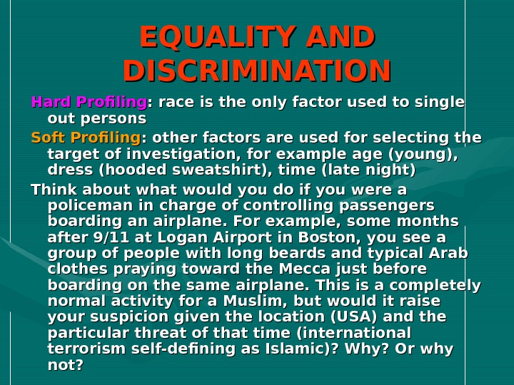 EQUALITY AND DISCRIMINATION Hard Profiling : race is the only factor used to single out persons