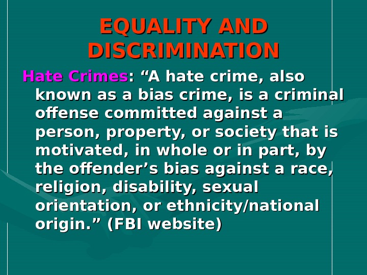 "EQUALITY AND DISCRIMINATION Hate Crimes : ""A hate crime, also known as a bias crime, is"