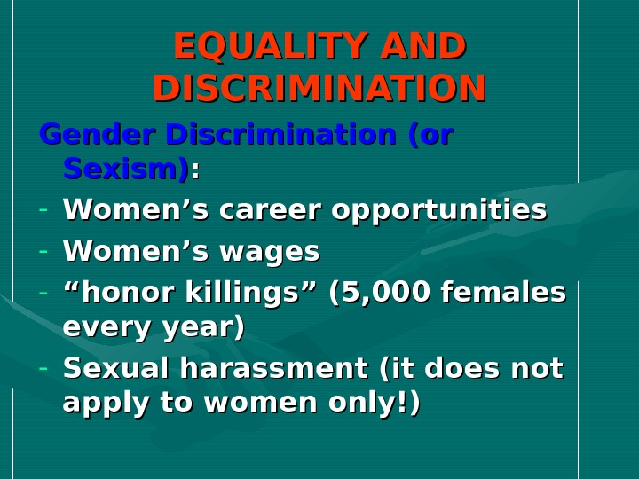 EQUALITY AND DISCRIMINATION Gender Discrimination (or Sexism) : : - Women's career opportunities - Women's wages