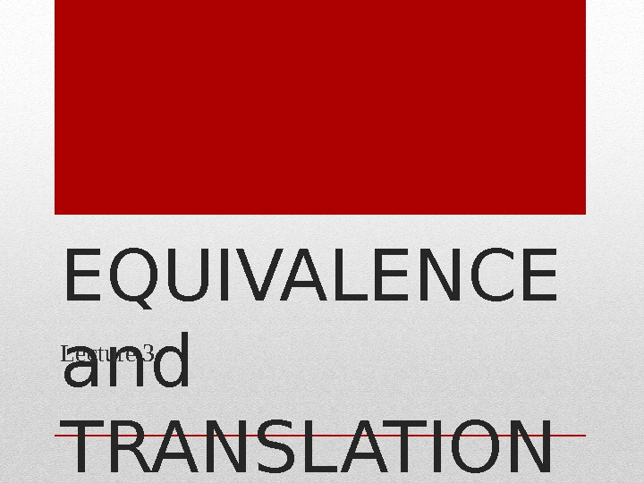 EQUIVALENCE and TRANSLATION METHODSLecture 3