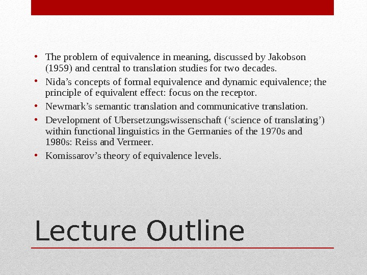 Lecture Outline • The problem of equivalence in meaning, discussed by Jakobson (1959) and central to