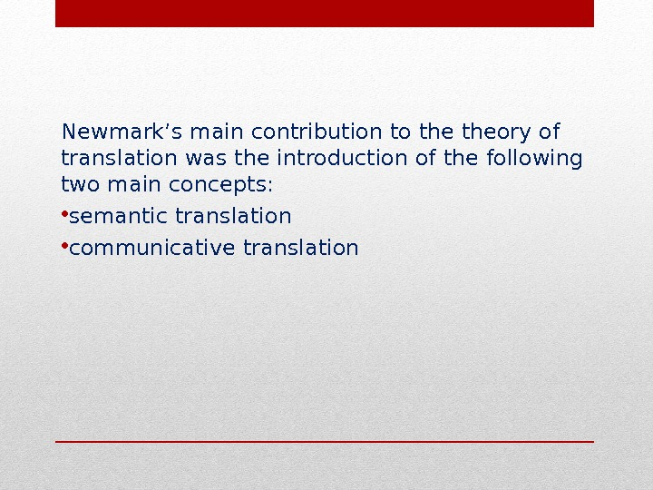 Newmark's main contribution to theory of translation was the introduction of the following two main concepts: