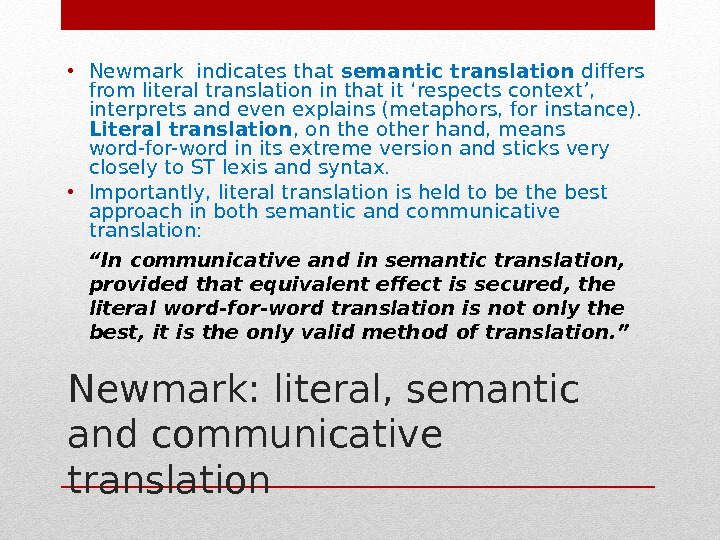 Newmark: literal, semantic and communicative translation • Newmark indicates that semantic translation differs from literal translation