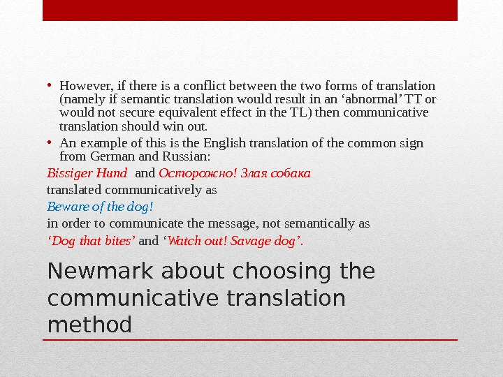Newmark about choosing the communicative translation method • However, if there is a conflict between the