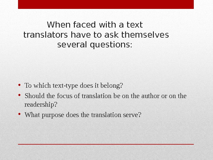 When faced with a text translators have to ask themselves several questions:  • To which