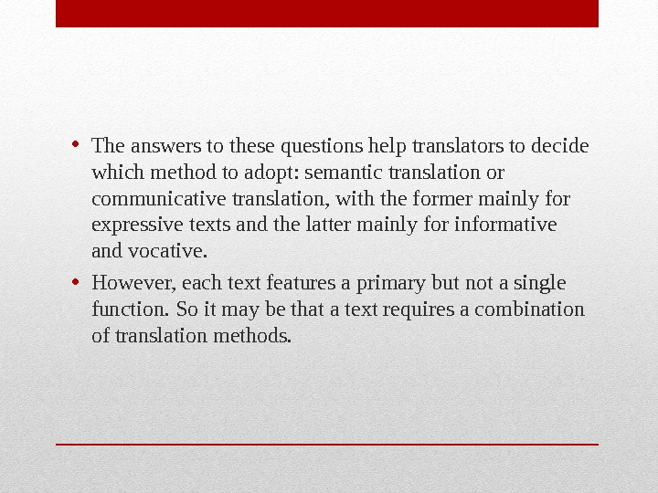 • The answers to these questions help translators to decide which method to adopt: semantic