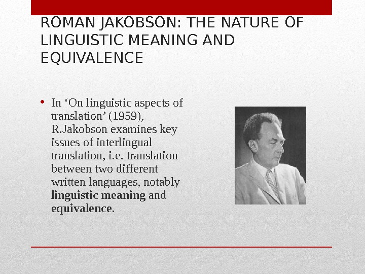 ROMAN JAKOBSON: THE NATURE OF LINGUISTIC MEANING AND EQUIVALENCE • In 'On linguistic aspects of translation'